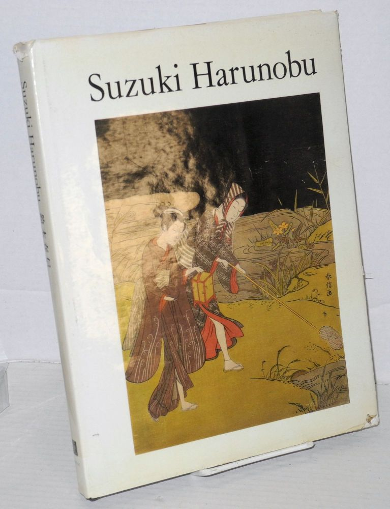 Suzuki Harunobu. A selection of his color prints and illustrated books. Jack Ronald Hillier.