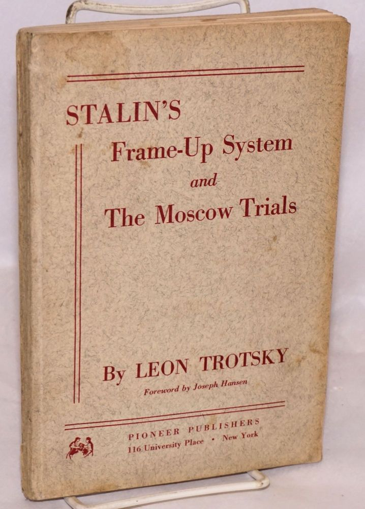 Stalin's frame-up system and the Moscow Trials. Foreword by Joseph Hansen. Leon Trotsky.