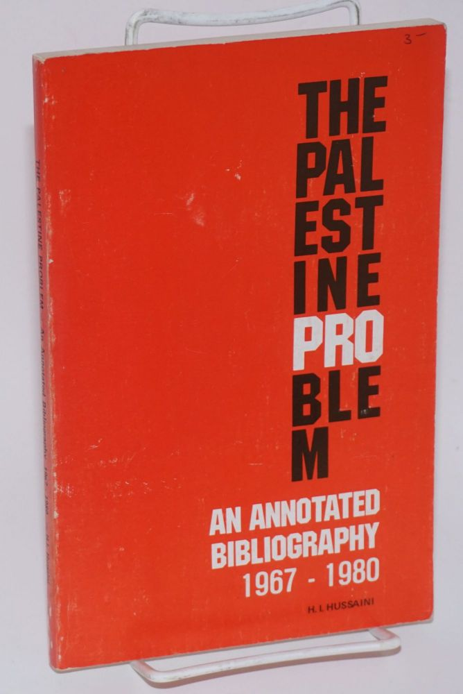 The Palestine Problem: An Annotated Bibliography 1967 - 1980. H. L. Hussaini.