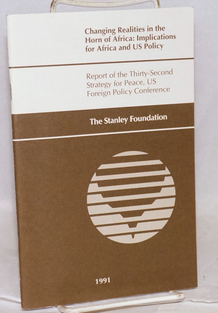 Changing realities in the Horn of Africa:; implications for Africa and U.S. Policy; report of the Thirty-Second Strategy for Peace, US Foreign Policy Conference. Stanley Foundation.