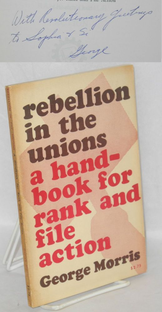 Rebellion in the unions; a handbook for rank and file action. George Morris.