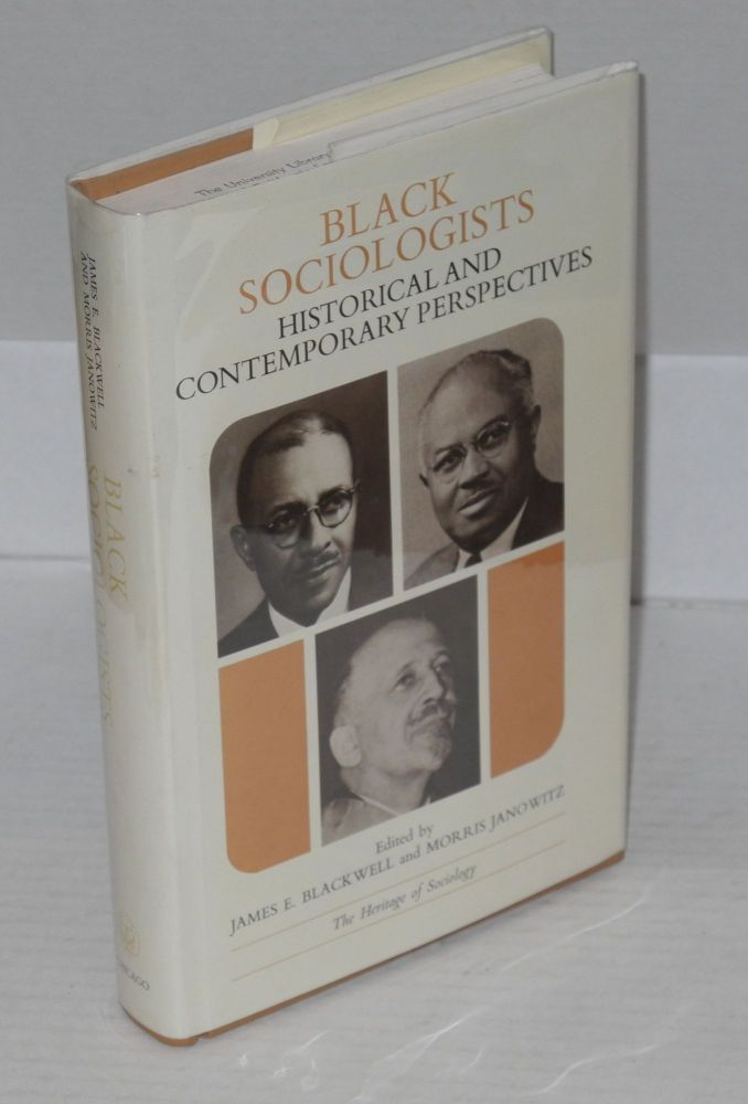 Black Sociologists; Historical and Contemporary Perspectives. James E. Blackwell, eds Morris Janowitz.