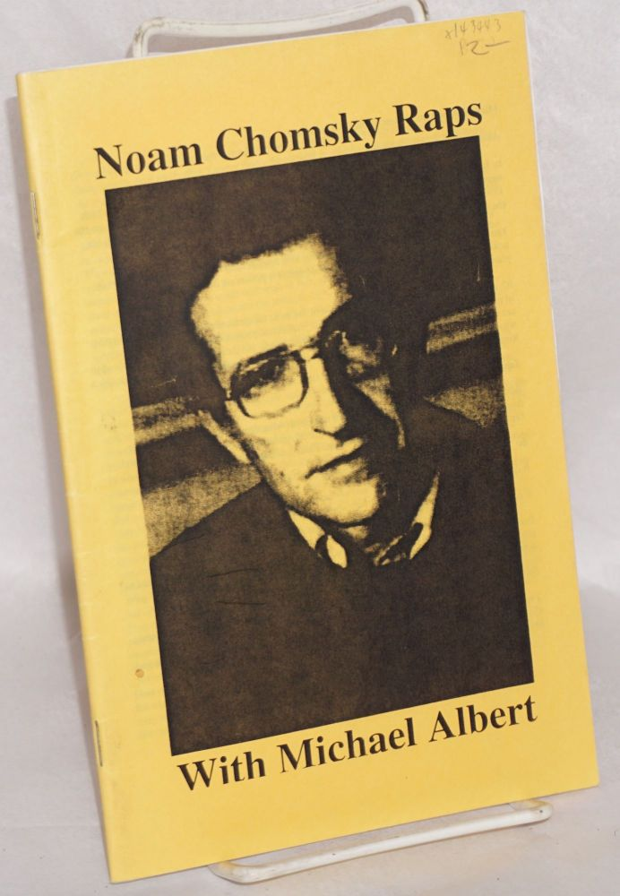 Noam Chomsky Raps with Michael Albert. Noam Chomsky, Michael Albert.