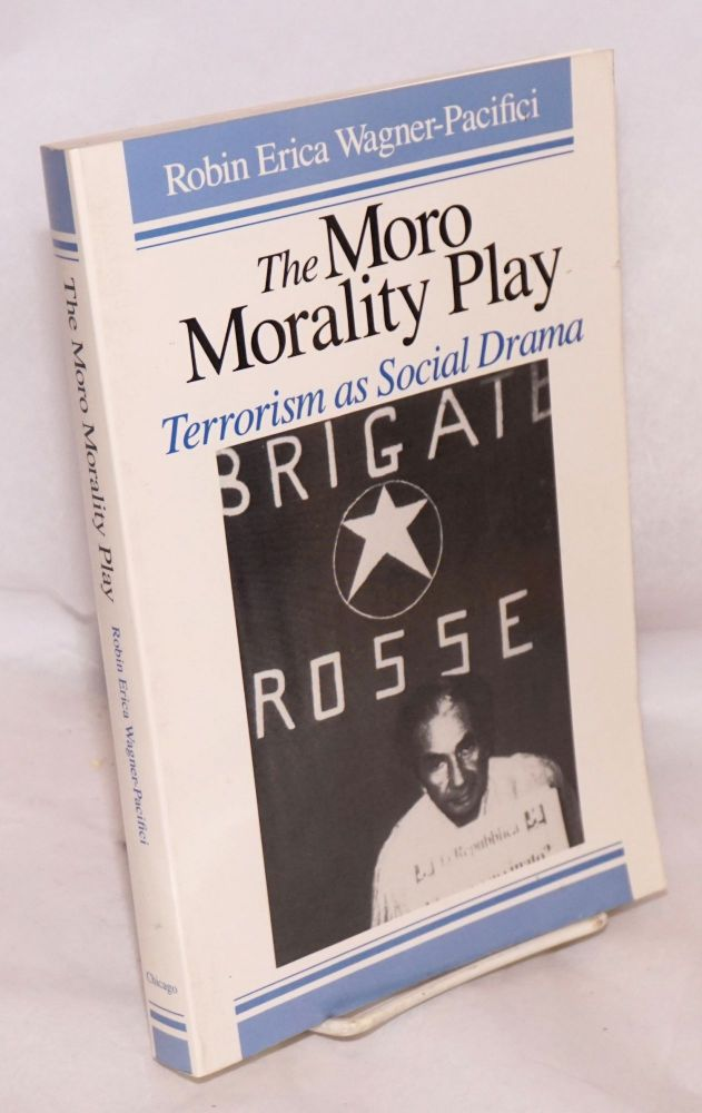 The Moro Morality Play: Terrorism As Social Drama. Robin Erica Wagner-Pacifici.