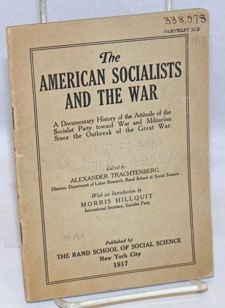 The American socialists and the war; a documentary history of the attitude of the Socialist Party toward war and militarism since the outbreak of the Great War. With an introduction by Morris Hillquit. Alexander Trachtenberg, ed.