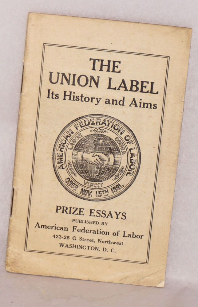 The union label, its history and aims: prize essays. American Federation of Labor.