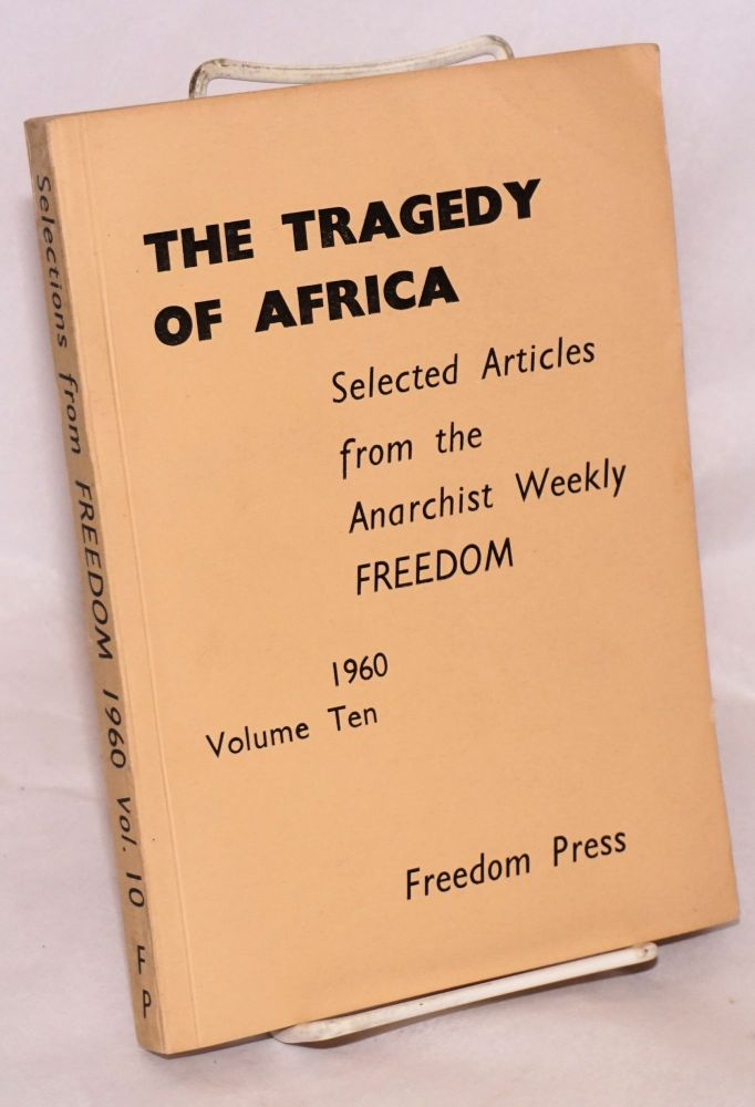 The tragedy of Africa selected articles from the anarchist weekly Freedom. Volume ten, 1960. Freedom Press.