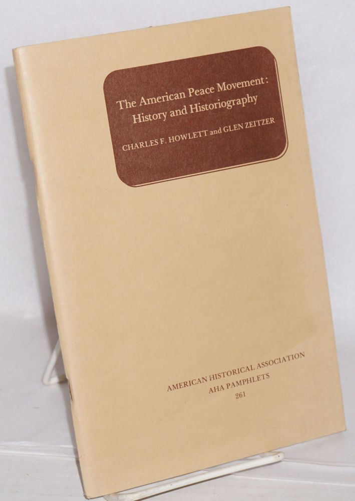 The American Peace Movement: History and Historiography. Charles F. Howlett, Glen Zeitzer.