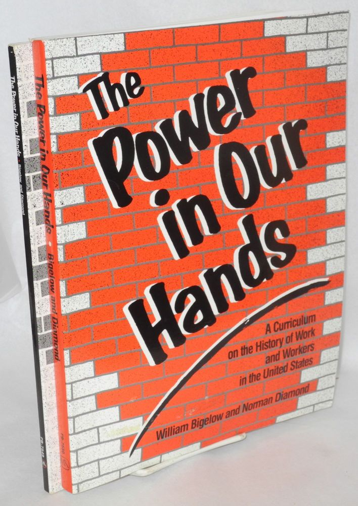 The power in our hands. A curriculum on the history of work and workers in the United States [plus 181p. student handbook]. William Bigelow, Norman Diamond.