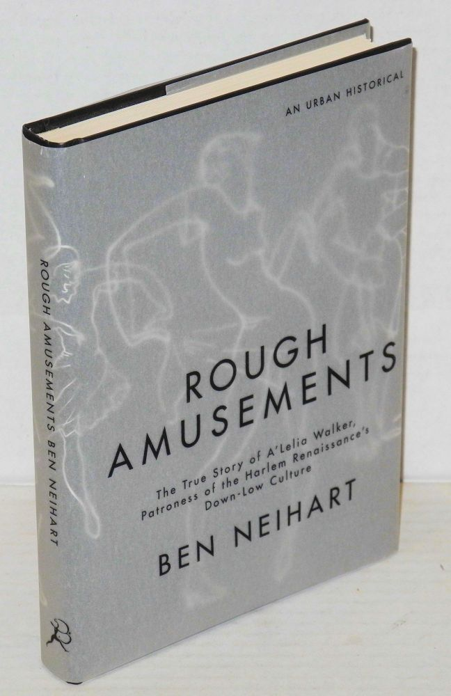 Rough amusements; the true story of A'Leila Walker, patroness of the Harlem Renaissance's down-low culture, an urban historical. Ben Neihart.