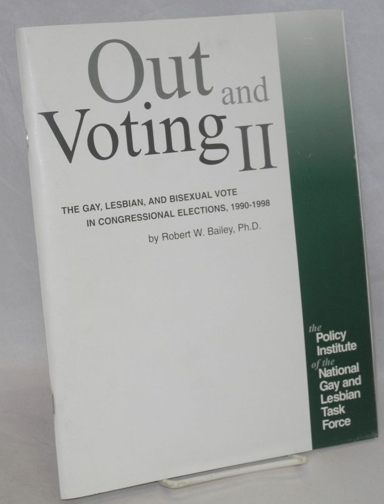 Out & voting II: the gay, lesbian and bisexual vote in Congressional house elections, 1990-1998. Robert W. Bailey, , Rich Tafel.