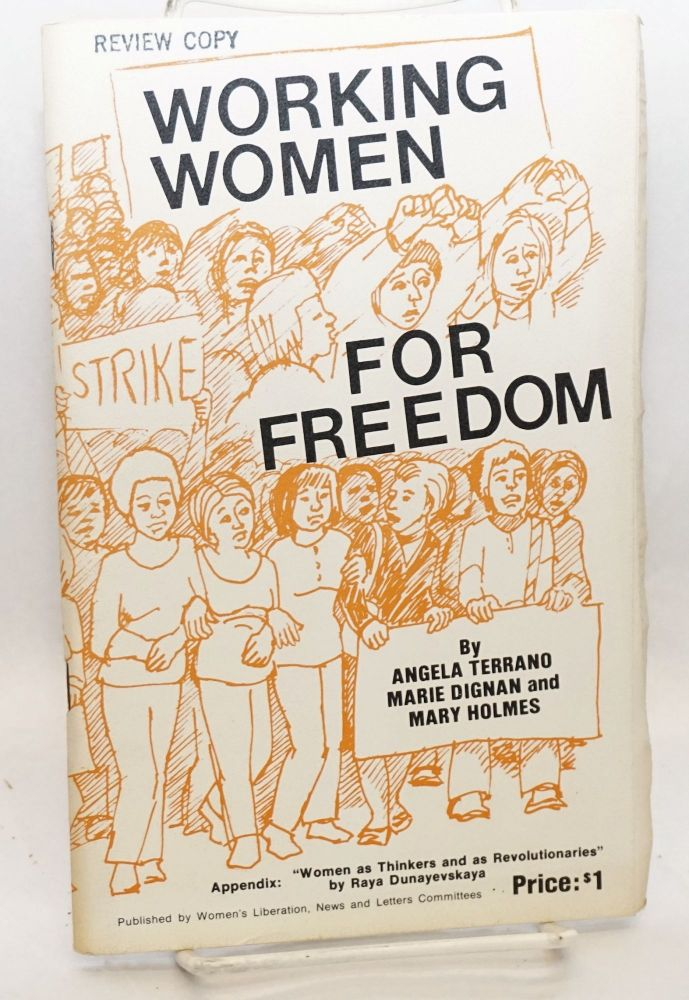 Working women for freedom. Appendix: Women as thinkers and as revolutionaries by Raya Dunayevskaya. Angela Terrano, Marie Dignan, Mary Holmes.