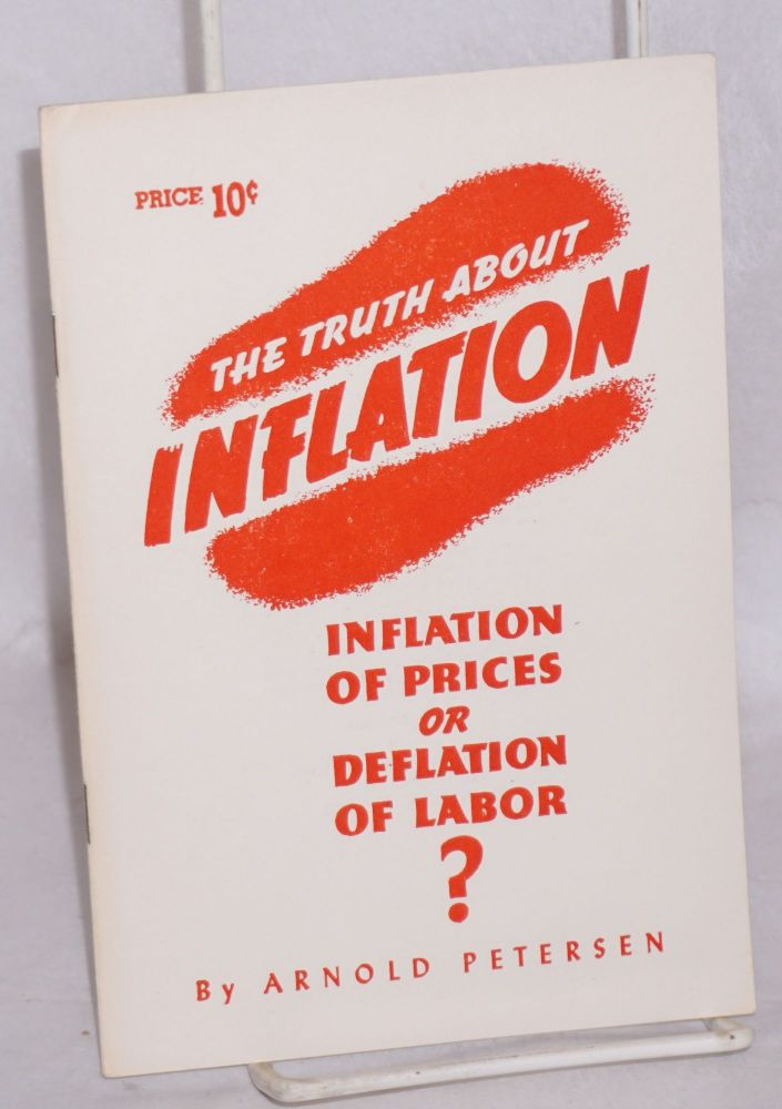 The Truth About Inflation: Inflation of Prices or Deflation of Labor? Arnold Petersen.