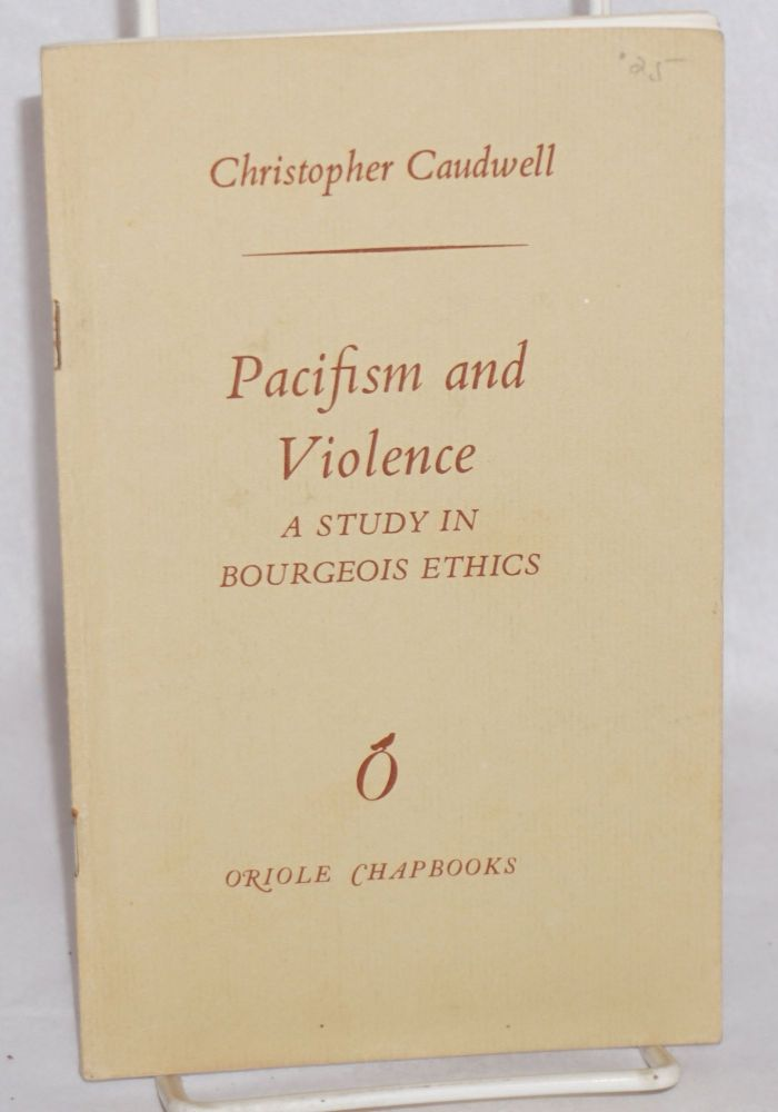 Pacifism and Violence: A Study in Bourgeois Ethics. Christopher Caudwell.