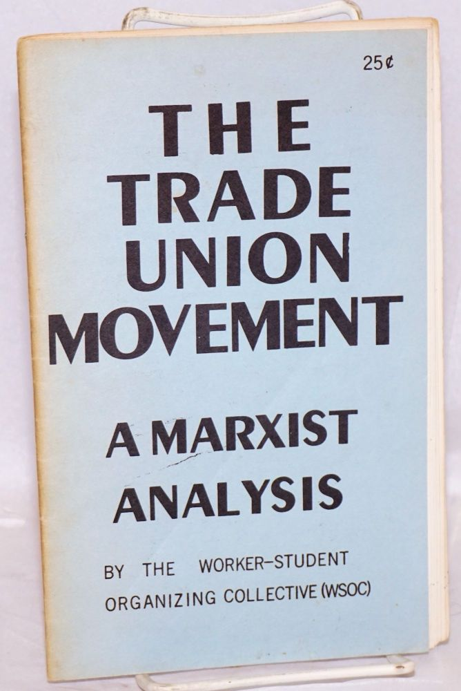 The trade union movement: a Marxist analysis. Worker-Student Organizing Collective.