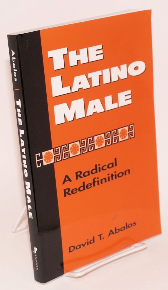 The Latino Male: a radical redefinition. David T. Abalos.