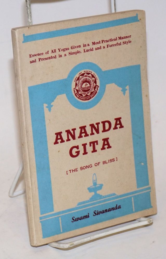 Ananda Gita [The song of bliss]. Essence of all yogas given in a most practical manner and presented in a simple, lucid and forceful style. Swami Sivananda.