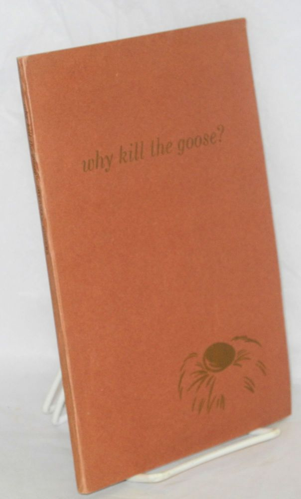 Why kill the goose? Sherman Rogers.