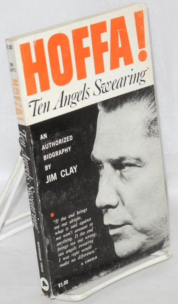 Hoffa! Ten angels swearing, an authorized biography. Jim Clay.