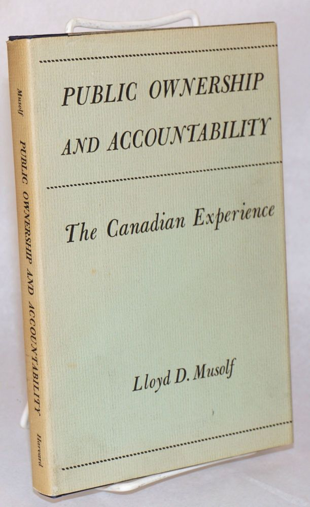 Public Ownership and Accountability; the Canadian experience. Lloyd Musolf.