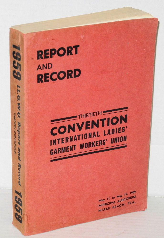 Report of the General Executive Board to the 30th Convention, Municipal Auditorium, Miami Beach, Fla., May 11-19, 1959 [bound with] Proceedings of thirtieth convention, 1959. International Ladies' Garment Workers' Union.