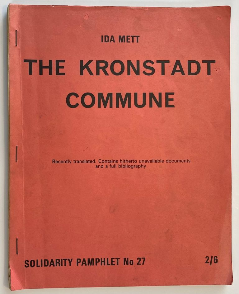 The Kronstadt Commune. Recently translated. Contains hitherto unavailable docuemnts and a full bibliography. Ida Mett.