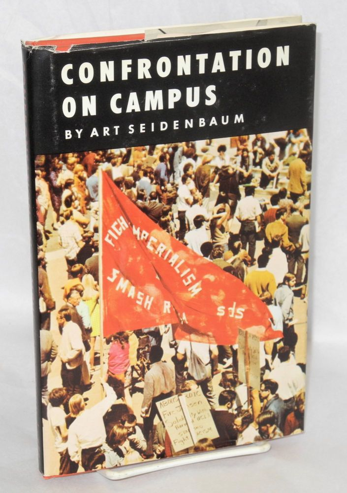 Confrontation on campus: student challenge in California. Foreword by Harry S. Ashmore, photographs by Bill Bridges. Art Seidenbaum.