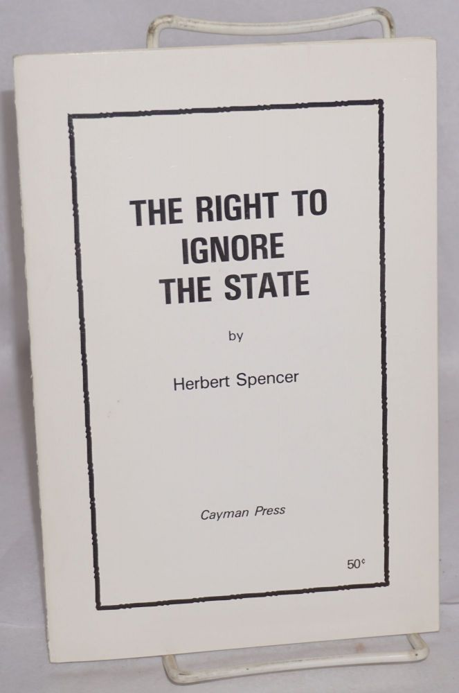 The right to ignore the state. Herbert Spencer.
