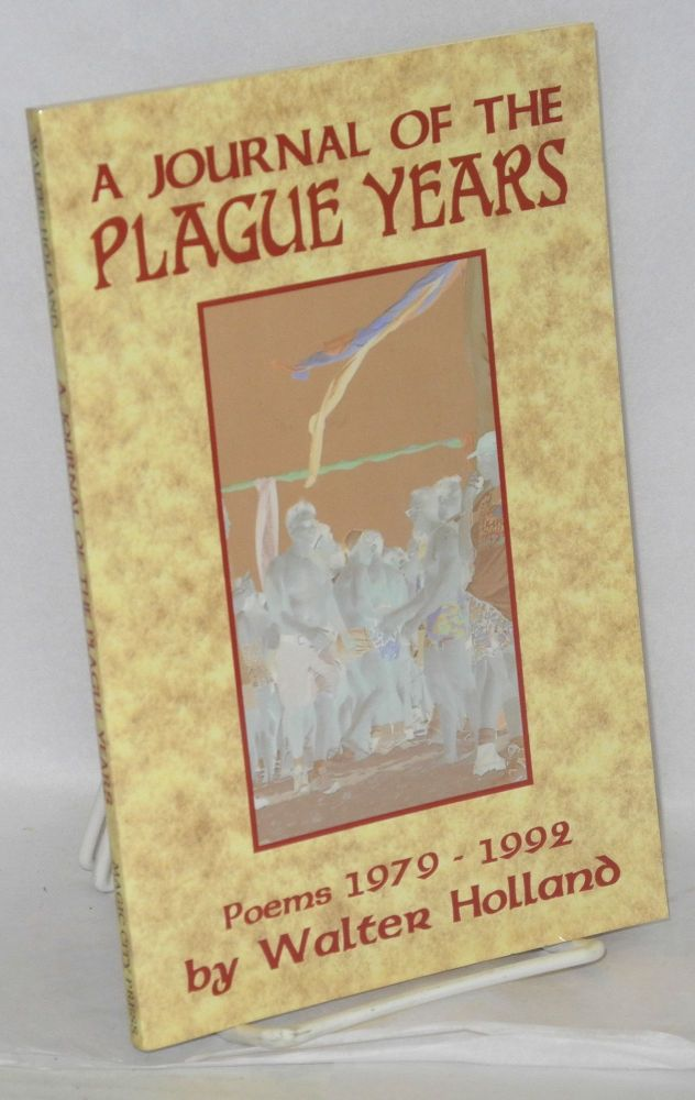 A journal of the plague years; poems 1979-1992. Walter Holland.
