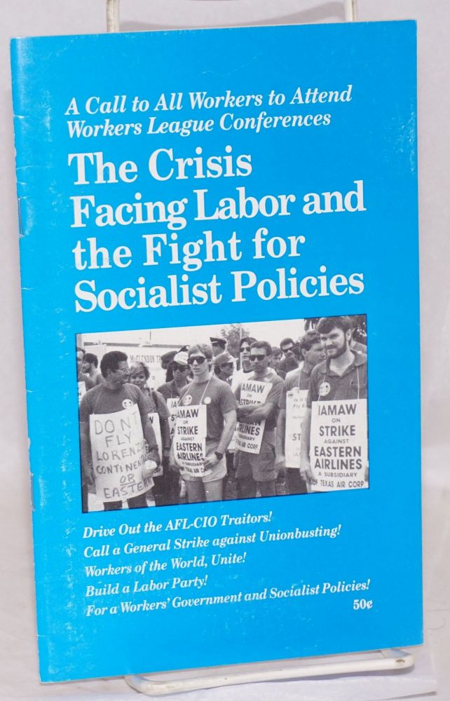 The crisis facing labor and the fight for Socialist policies: a call to all workers to attend Workers League Conferences. Workers League Political Committee statement, March 2, 1989. Workers League.