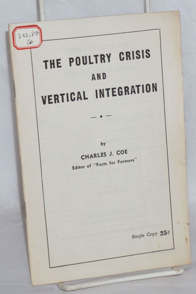 The poultry crisis and vertical integration. Charles J. Coe.