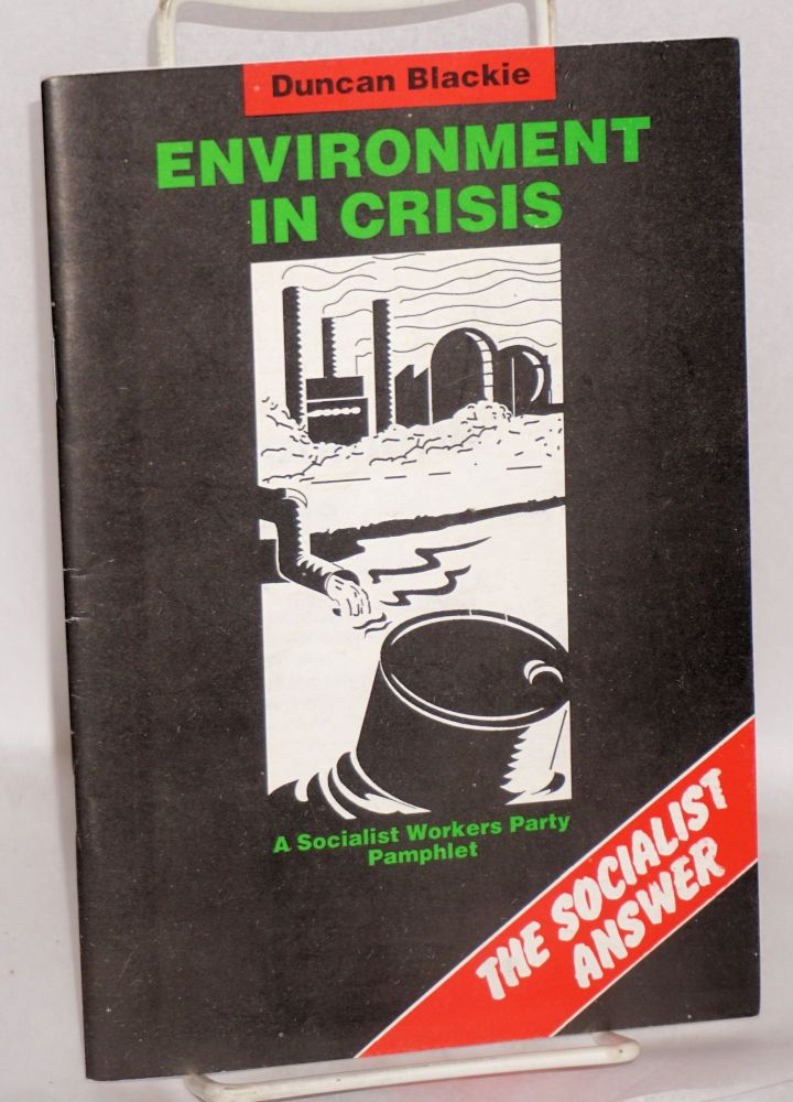 Environment in crisis; the socialist answer. Duncan Blackie.