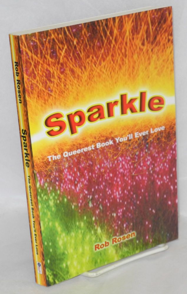 Sparkle; the queerest book you'll ever love. Rob Rosen.
