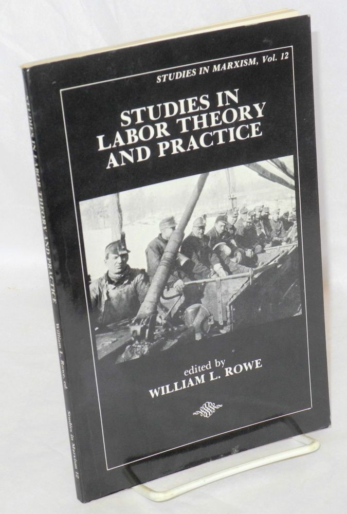 Studies in Labor Theory and Practice: Papers from the Fifth Midwest Marxist Scholars Conference. William L. Rowe, ed.