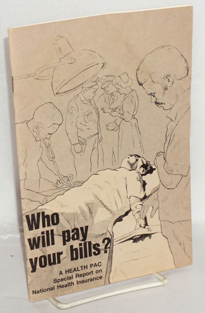 Who will pay your bills? A Health PAC special report on national health insurance. Health Policy Advisory Center.