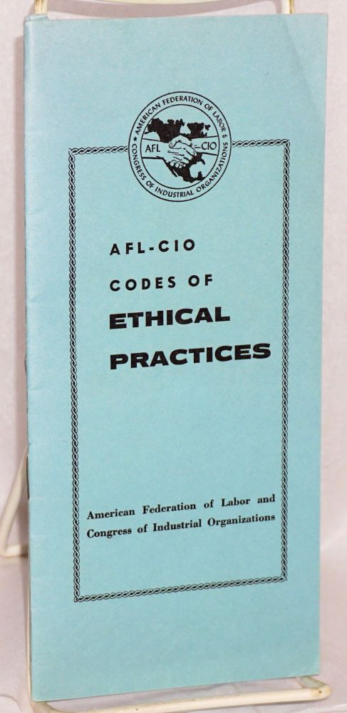 AFL-CIO codes of ethical practices. American Federation of Labor-Congress of Industrial Organizations.