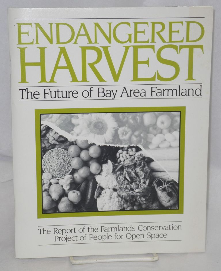 Endangered harvest: the future of Bay area farmland : the report of the Farmlands Conservation Project of People for Open Space. People for Open Space. Farmlands Conservation Project.