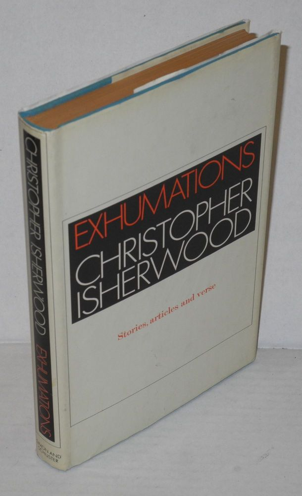 Exhumations; stories, articles, verses. Christopher Isherwood.