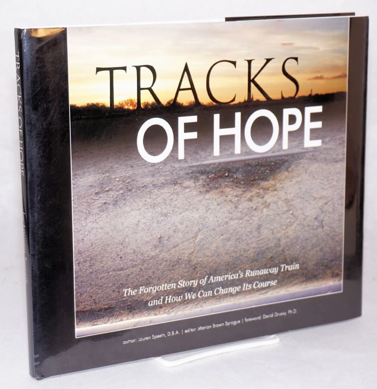 Tracks of hope; the forgotten story of America's runaway train and how we can change its course. Laura Speeth, , Marion Brown Sprague, foreword, David Grusky.