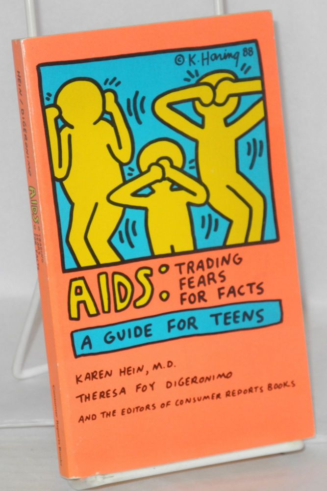AIDS: trading fears for facts, a guide for teens. Karen Hein, Theresa Foy Digeronimo.