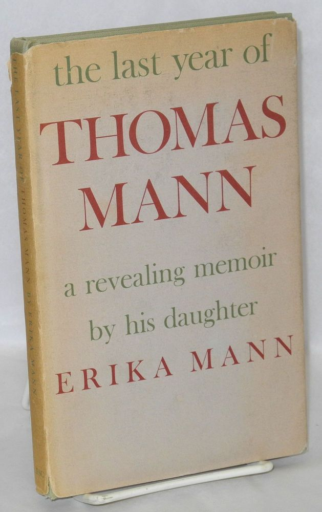 The last year of Thomas Mann; a revealing memoir by his daughter. Erika Mann, , Richard Graves.