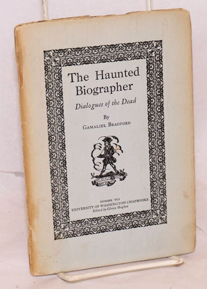 The haunted biographer; dialogues of the dead. Gamaliel Bradford.