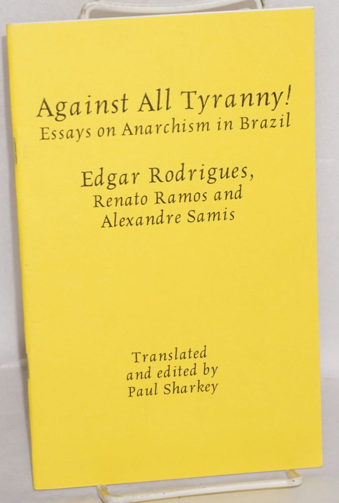 Against All Tyranny! Essays on Anarchism in Brazil. Edgar Rodrigues, Renato Ramos, Alexandre Samis.