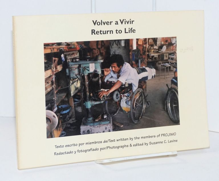 Volver a vivir; return to life; text written by members of PROJIMO, photographs and edited by Suzanne C. Levine, foreword by Ralf Hotchkiss. Suzanne C. Levine PROJIMO, Ralf Hotchkiss.