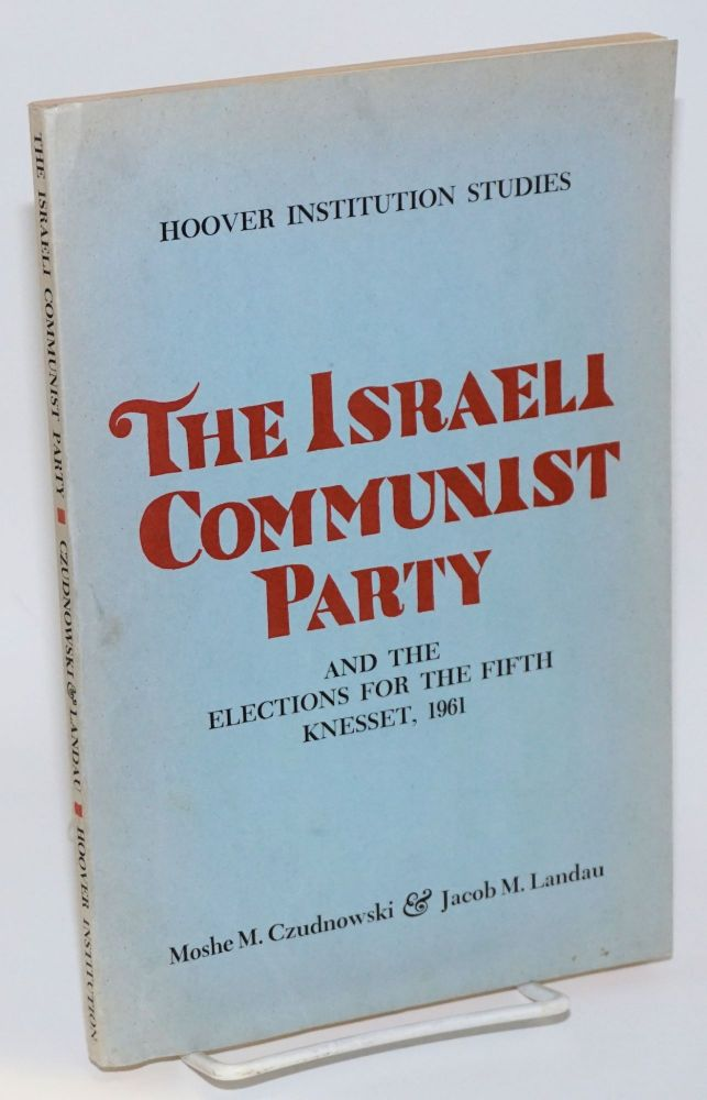 The Israeli Communist Party and the Elections for the Fifth Knesset, 1961. Moshe M. Czudnowski, Jacob M. Landau.