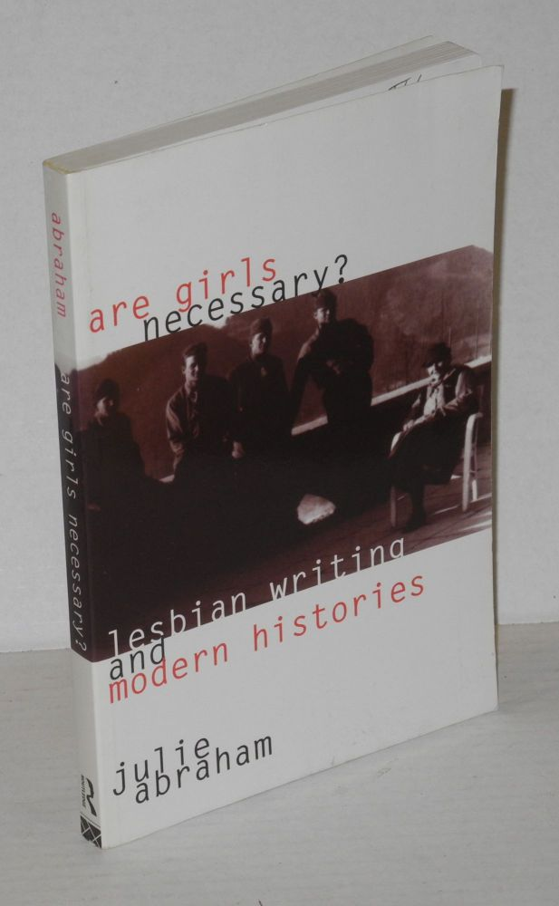 Are girls necessary? Lesbian writing and modern histories. Julie Abraham.