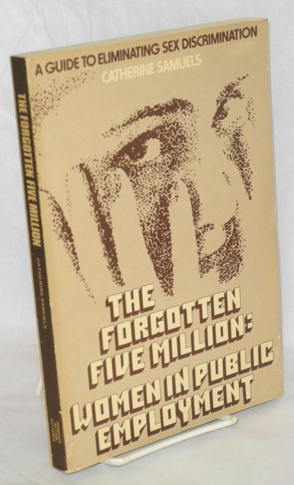 The forgotten five million: women in public employment, a guide to eliminating sex discrimination. Catherine Samuels.