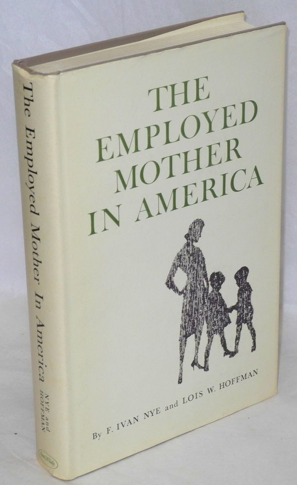 The employed mother in America. F. Ivan Nye, eds Lois Wladis Hoffman.
