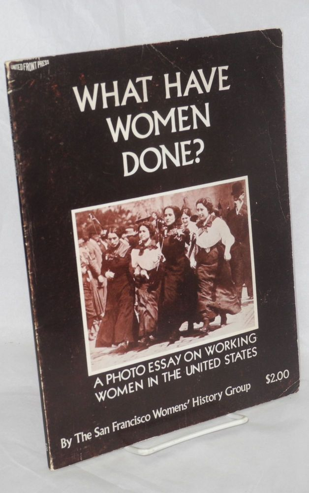 What have women done? A photo essay on working women in the United States. [Second, revised edition]. San Francisco Women's History Group.