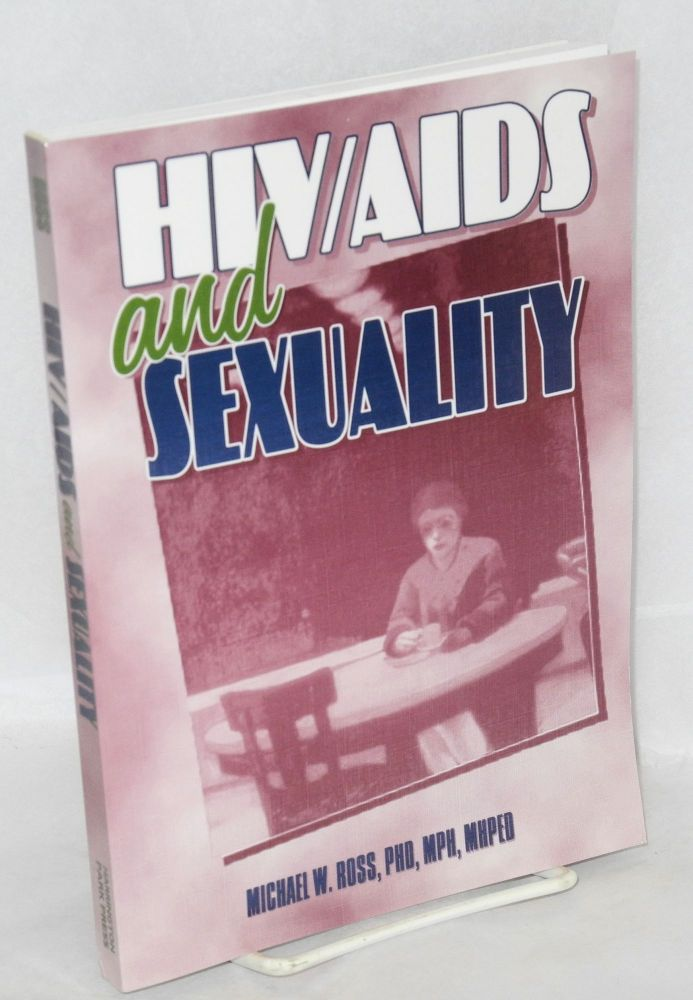 HIV/AIDS and sexuality. Michael W. Ross.